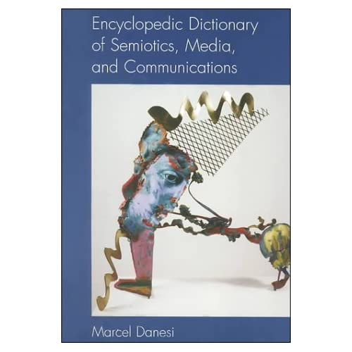 Encyclopedic Dictionary of Semiotics, Media, and Communications (Toronto studies in semiotics) (Toronto Studies in Semiotics & Communication) by Marcel Danesi (2000-08-01)