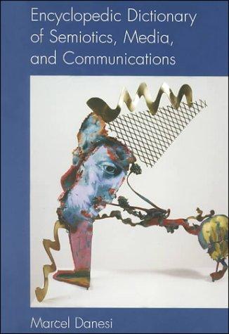 Encyclopedic Dictionary of Semiotics, Media, and Communications (Toronto studies in semiotics) (Toronto Studies in Semiotics & Communication) by Marcel Danesi (2000-08-01) par Marcel Danesi