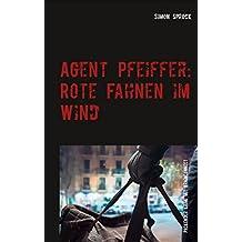 Agent Pfeiffer: Rote Fahnen im Wind: Ein packender Krimi & Polit-Thriller mit BrainConnect-Effekt (German Edition)
