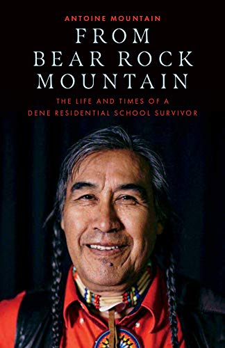 From Bear Rock Mountain: The Life and Times of a Dene Residential School Survivor (English Edition)
