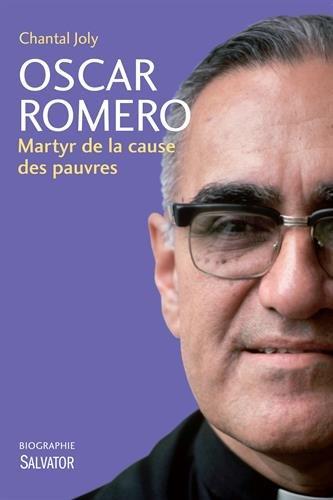 Oscar Romero : Martyr de la cause des pauvres par Chantal Joly