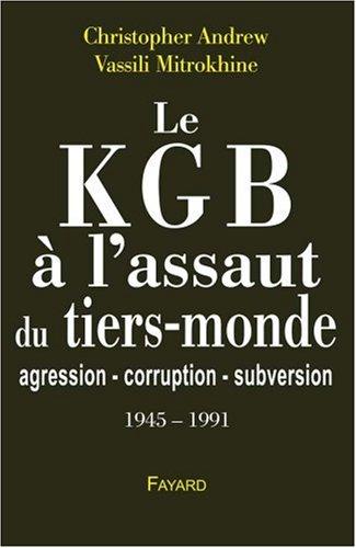 Le KGB à l'assaut du tiers-monde : Agression-corruption-subversion (1945-1991)