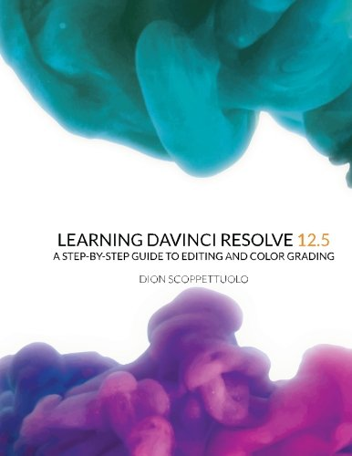 Learning DaVinci Resolve 12.5: A step-by-step guide to editing and color grading por Mr Dion Scoppettuolo
