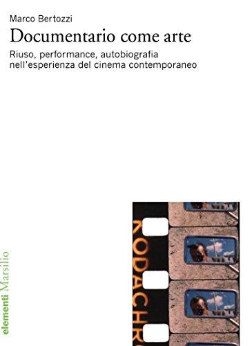 Documentario come arte: riuso, performance, autobiografia nell'esperienza del cinema contemporaneo