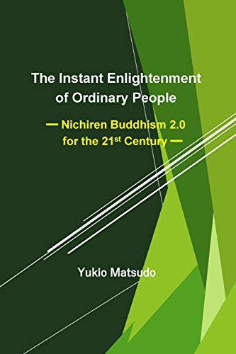 The Instant Enlightenment of Ordinary People: Nichiren Buddhism 2.0 for the 21st Century