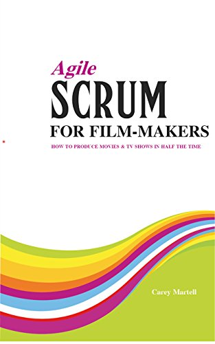 agile-scrum-for-film-makers-how-to-produce-movies-tv-shows-in-half-the-time-english-edition