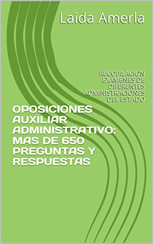 OPOSICIONES AUXILIAR ADMINISTRATIVO: MAS DE 650 PREGUNTAS TIPO TEST Y SUS RESPUESTAS: RECOPILACION EXAMENES DE DIFERENTES ADMINISTRACIONES DEL ESTADO eBook: Laida Amerla: Amazon.es: Tienda Kindle