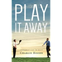 Play It Away: A Workaholic's Cure for Anxiety by Charlie Hoehn (2014-02-07)