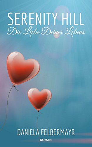 Buchseite und Rezensionen zu 'Serenity Hill - Die Liebe Deines Lebens' von Daniela Felbermayr