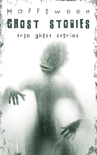 halloween: ghost stories: true ghost stories (English Edition) (Halloween Stories Ghost London)