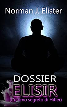 Dossier Elisir: L'ultimo segreto di Hitler di [Elister, Norman J.]
