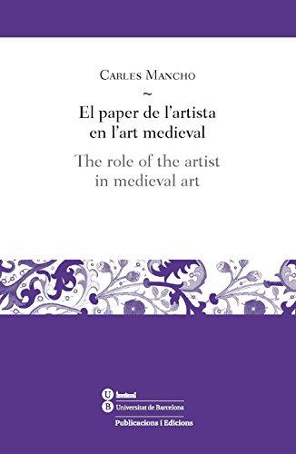 Paper de l'artista en l'art medieval, El / Role of the artist in medieval art, The (eBook) (Catalan Edition) por Carles Mancho Suàrez