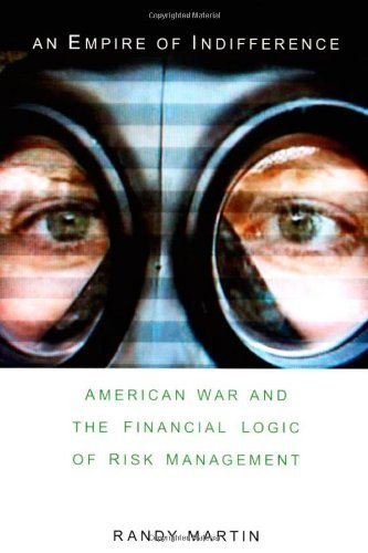An Empire of Indifference: American War and the Financial Logic of Risk Management (a Social Text book) by Randy Martin (2007-03-14)