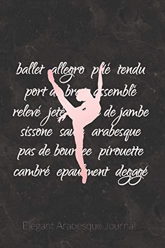Elegant Arabesque Journal: Prompt Journal Created Just for Ballet Dancers por Dance Thoughts