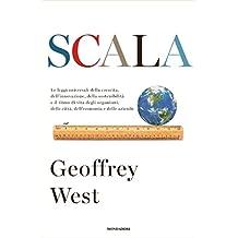 Scala: Le leggi universali della crescita, dell'innovazione, della sostenibilità e il ritmo di vita degli organismi, delle città, dell'economia e delle aziende