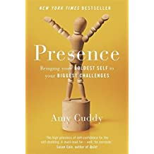 Presence: Bringing Your Boldest Self to Your Biggest Challenges by Amy Cuddy (2016-01-28)
