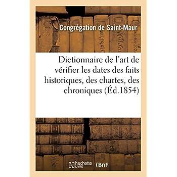 Dictionnaire de l'art de vérifier les dates des faits historiques, des chartes, des chroniques