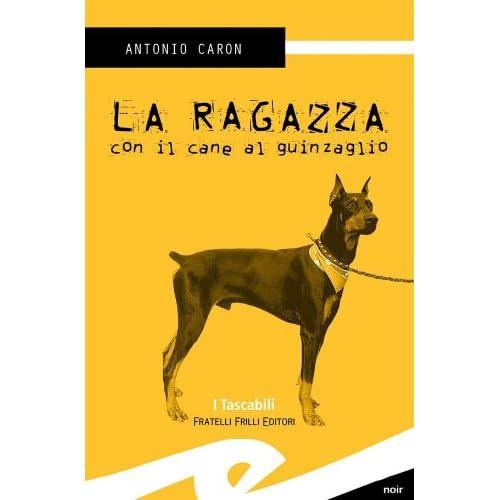La Ragazza Con Il Cane Al Guinzaglio (Tascabili. Noir)