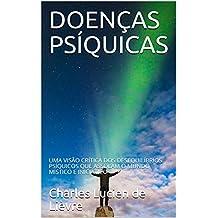 DOENÇAS PSÍQUICAS: UMA VISÃO CRÍTICA DOS DESEQUILÍBRIOS PSÍQUICOS QUE ASSOLAM O MUNDO MÍSTICO E INICIÁTICO (Portuguese Edition)