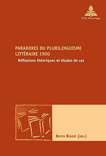 Paradoxes du plurilinguisme littéraire 1900 : Réflexions théoriques et études de cas