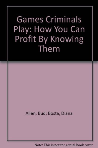 Games Criminals Play: How You Can Profit By Knowing Them