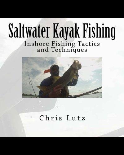 Saltwater Kayak Fishing: Inshore Fishing Tactics and Techniques -