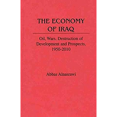 [(The Economy of Iraq : Oil, Wars, Destruction of Development and Prospects, 1950-2010)] [By (author) Abbas Alnasrawi] published on (March, 1994)