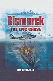 Bismarck: The Epic Chase by [Crossley, James]