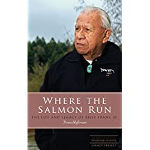 Where the Salmon Run: The Life and Legacy of Billy Frank Jr