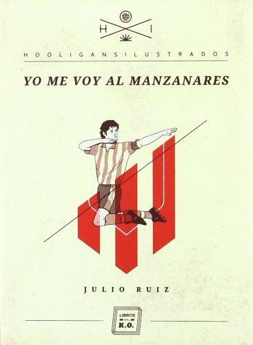 Yo me voy al Manzanares (Hooligans Ilustrados) por Julio Ruiz