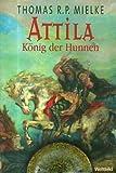 Thomas R. P. Mielke: Attila - König der Hunnen - Der Roman seines Lebens - Thomas R.P. Mielke
