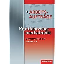 Kraftfahrzeugmechatronik Arbeitsaufträge: Lernfelder 1-4: 1. Auflage, 2009