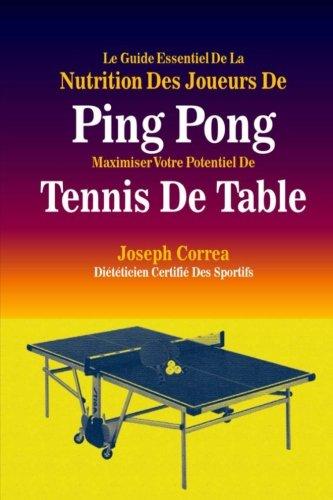 Le Guide Essentiel De La Nutrition Des Joueurs De Ping Pong: Maximiser Votre Potentiel De Tennis De Table