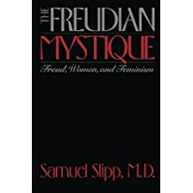 The Freudian Mystique: Freud, Women, and Feminism by Samuel Slipp (1995-03-01)