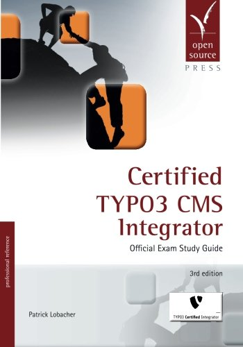 Certified TYPO3 CMS Integrator: Official Exam Study Guide por Patrick Lobacher