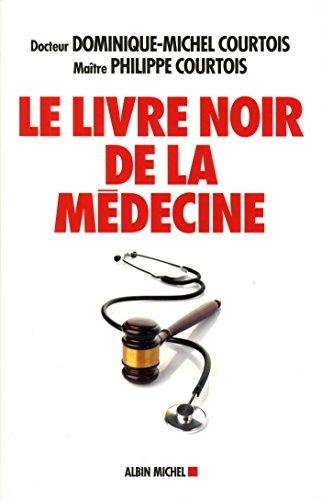 Le Livre noir de la mdecine: Patient aujourd'hui, victime demain