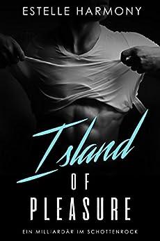 Island of Pleasure: Ein Milliardär im Schottenrock von [Harmony, Estelle]