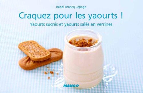 Craquez pour les yaourts ! : Yaourts sucrés et yaourts salés en verrines par Isabel Brancq-Lepage