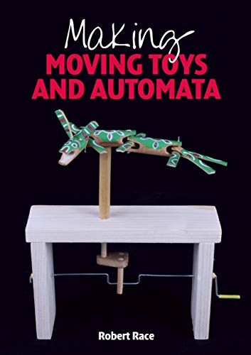 Making Moving Toys and Automata (English Edition)