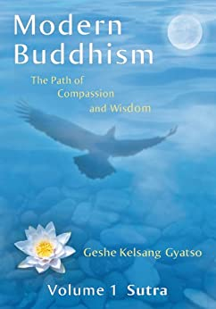 Modern Buddhism: The Path of Compassion and Wisdom - Volume 1 Sutra (English Edition) par [Gyatso, Geshe Kelsang]