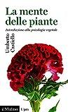 La mente delle piante: Introduzione alla psicologia vegetale (Universale paperbacks Il Mulino)