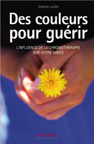 Des couleurs pour guérir - L'influence de la chromothérapie par Etienne Juillet