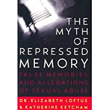 [(The Myth of Repressed Memory: False Memories and Allegations of Sexual Abuse)] [Author: Elizabeth F. Loftus] published on (February, 1996)
