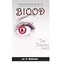 Defender's Blood The Turning: Book 3: Volume 3 by A K Michaels (2013-11-30)