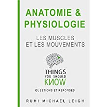 """Anatomie et physiologie """"les muscles et les mouvements"""": Things you should know (Questions and answers) (French Edition)"""