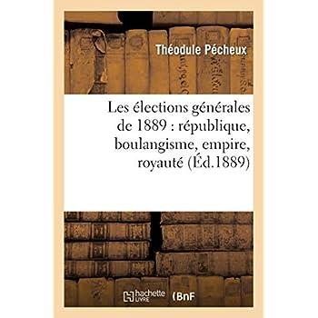 Les élections générales de 1889 : république, boulangisme, empire, royauté