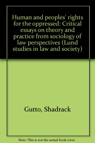 Human and peoples' rights for the oppressed: Critical essays on theory and practice from sociology of law perspectives (Lund studies in law and society)