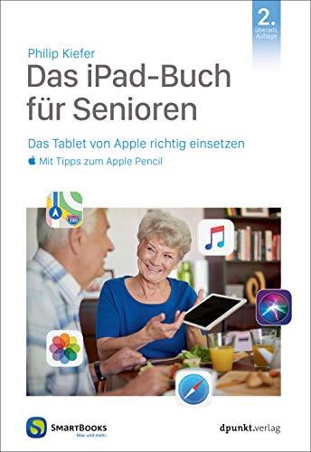 Das iPad für Senioren: Das Tablet von Apple richtig einsetzen - mit Tipps zum Apple Pencil (Edition SmartBooks)