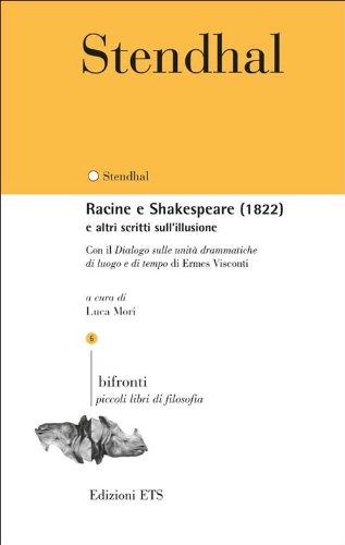 Racine e Shakespeare (1822) e altri scritti sull'illusione. Con il Dialogo sulle unit drammatiche di luogo e di tempo di Ermes Visconti. Testo francese a fronte