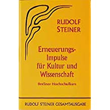 Erneuerungs-Impulse für Kultur und Wissenschaft: Berliner Hochschulkurs. Sieben Vorträge Berlin 1922, ein Bericht Dornach 1922 (Rudolf Steiner Gesamtausgabe)
